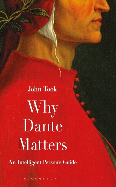 Why Dante Matters: An Intelligent Person's Guide by Professor John Took