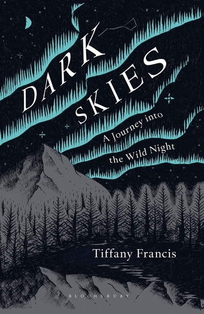 Dark Skies: A Journey into the Wild Night by Tiffany Francis-Baker