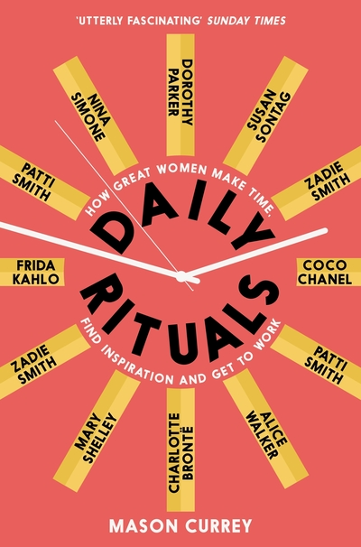 Daily Rituals Women at Work: How Great Women Make Time, Find Inspiration, and Ge by Mason Currey