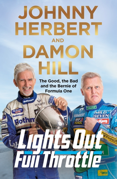 Lights Out, Full Throttle: The Good the Bad and the Bernie of Formula One by Damon Hill
