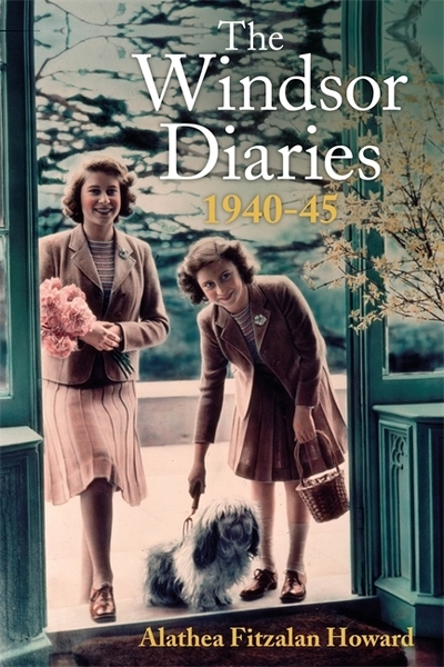 The Windsor Diaries: A Childhood with the Princesses by Alathea Fitzala Howard