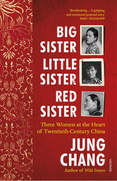 Big Sister, Little Sister, Red Sister: Three Women at the Heart of Twentieth-Cen by Jung Chang