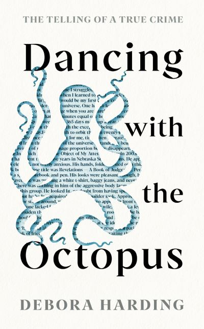Dancing with the Octopus: The Telling of a True Crime by Debora Harding