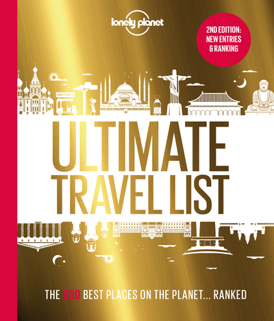 Lonely Planet's Ultimate Travel List 2: The Best Places on the Planet ...Ranked by Planet Lonely