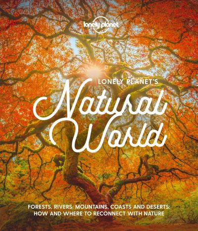 Lonely Planet's Natural World by Planet Lonely