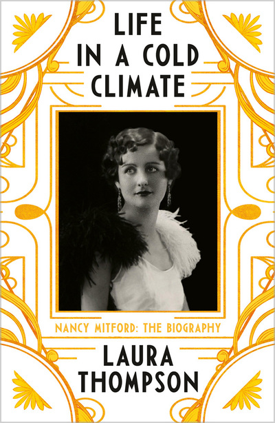 Life in a Cold Climate: Nancy Mitford - The Biography by Laura Thompson
