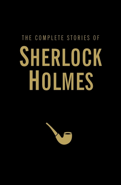 The Complete Stories of Sherlock Holmes by Sir Arthur Cona Doyle