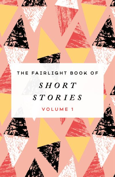 The Fairlight Book of Short Stories: (Volume 1) by