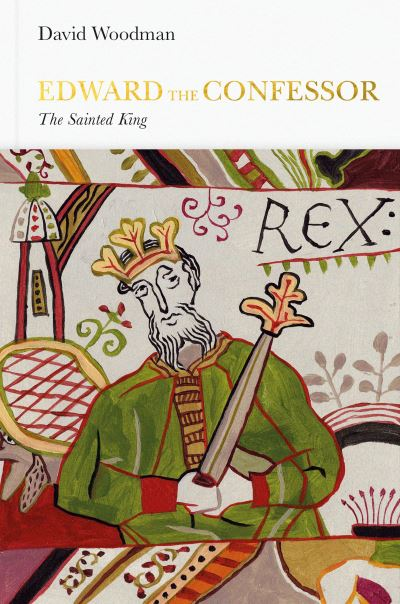 Edward the Confessor (Penguin Monarchs): The Sainted King by David Woodman