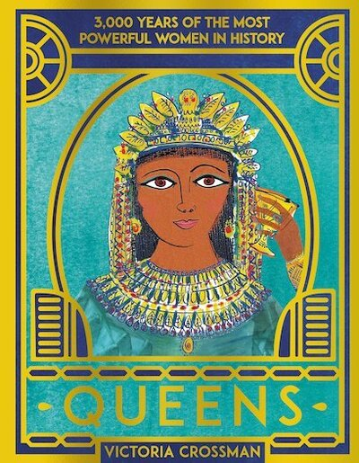 Queens: 3,000 Years of the Most Powerful Women in History by Victoria Crossman