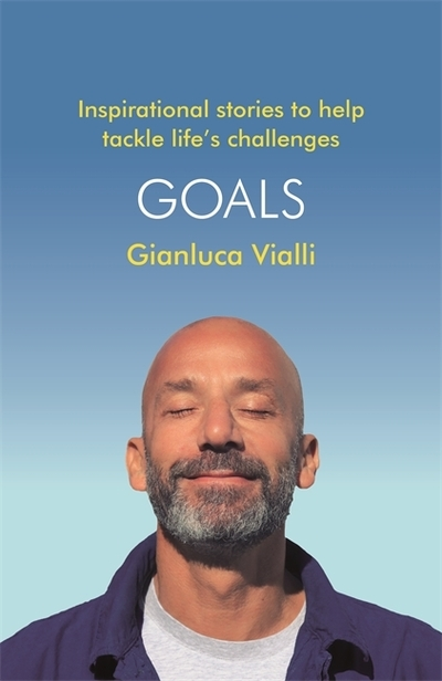 Goals: Inspirational Stories to Help Tackle Life's Challenges by Gianluca Vialli