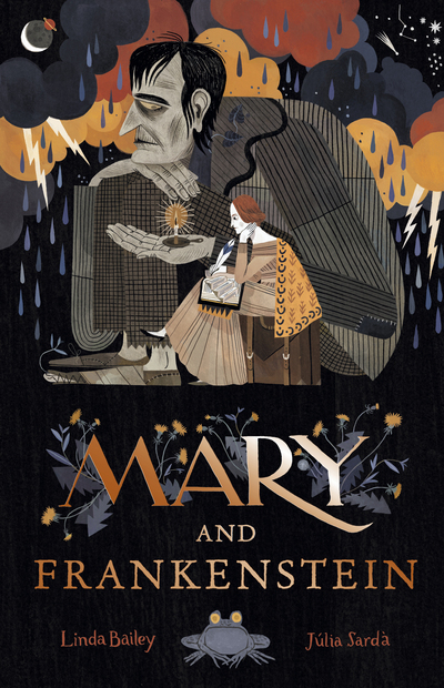 Mary and Frankenstein: The true story of Mary Shelley by Linda Bailey