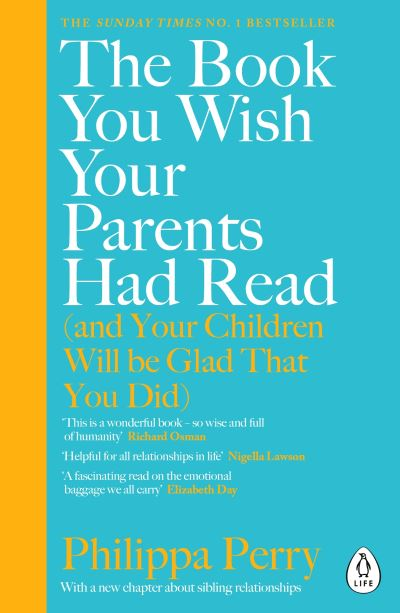 The Book You Wish Your Parents Had Read (and Your Children Will Be Glad That You by Philippa Perry