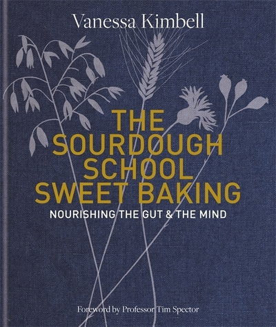 The Sourdough School: Sweet Baking by Vanessa Kimbell