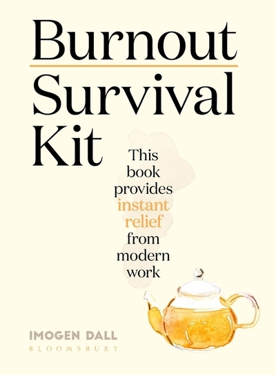 Burnout Survival Kit: Instant relief from modern work by Imogen Dall