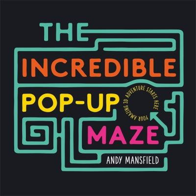 The Incredible Pop-Up Maze by Andy Mansfield