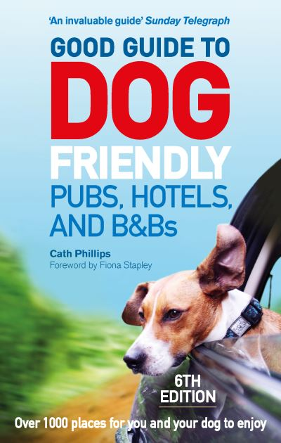 Good Guide to Dog Friendly Pubs, Hotels and B&Bs by Catherine Phillips