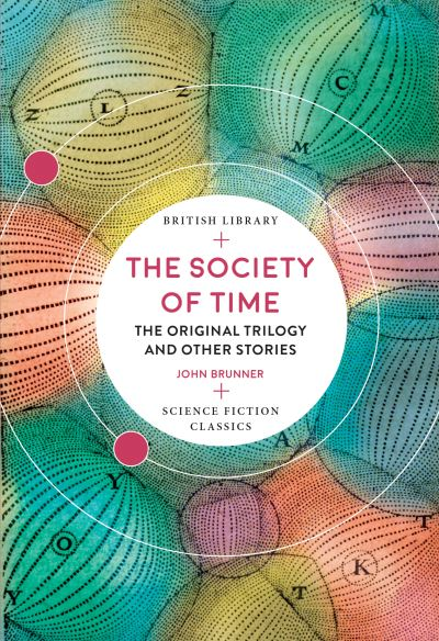The Society of Time: The Original Trilogy and Other Stories by John Brunner