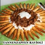 Tannenzapfen Ravioli