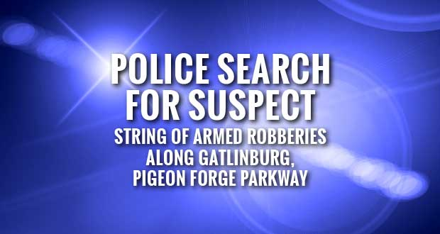 Suspect may have used Airsoft Gun in Gatlinburg Armed Robberies