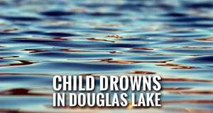 3-Year-Old Girl Drowns at Douglas Lake Swimming Area