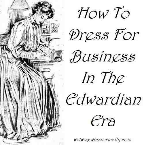 How to Dress for Business in the Edwardian Era by Sew Historically