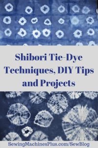 Shibori Tie-Dye Techniques, DIY Tips, and Projects