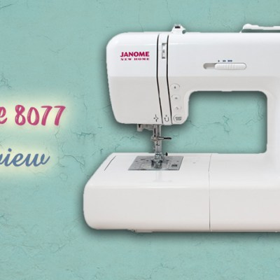 Janome 8077 Review | Computerized Sewing Machine with 30 Built-In Stitches