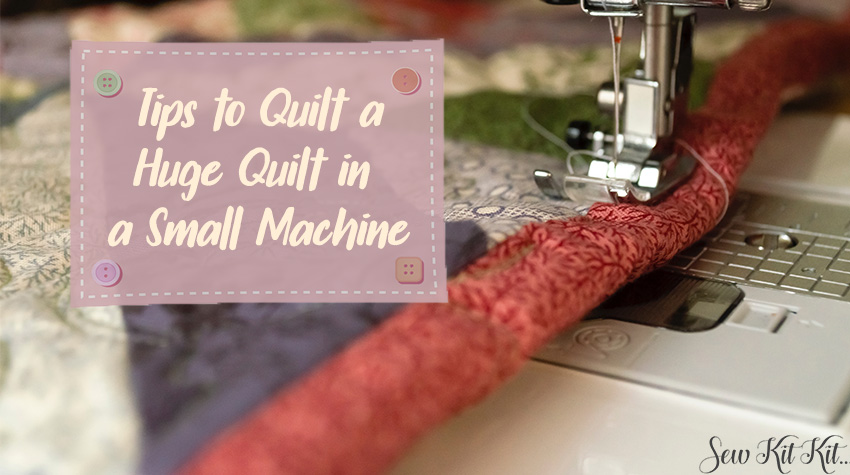 Tips to Quilt a Huge Quilt in a Small Machine