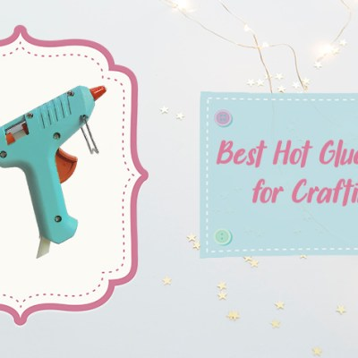 Best Hot Glue Gun for Crafting