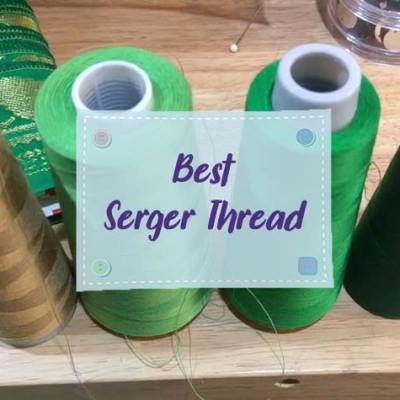 Best Serger Thread to Work With Your Serger Smoothly