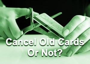 Should You Cancel Any Old Unused Credit Cards?