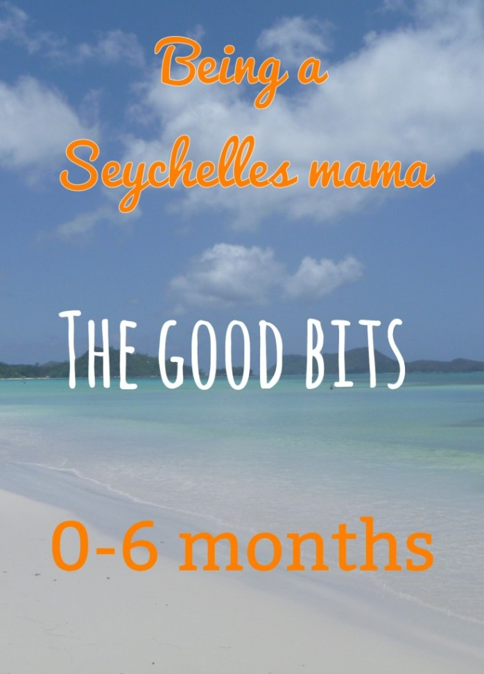 Being a Seychelles mama (the good bits) 0-6 months