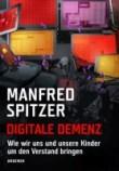 Manfred Spitzer Digitale Demenz 140x200 Sieben Stunden, vierzehn Minuten – Manfred Spitzer zur digitalen Demenz