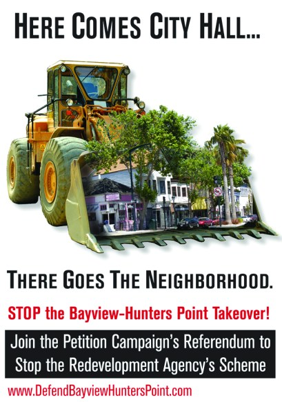 "In 2006, using this poster, Bayview Hunters Point activists fanned out across San Francisco and found people eager to sign the referendum petition in every neighborhood. ""Not in my name,"" said San Franciscans, shocked at the Redevelopment Agency's massive land grab of the entire Bayview Hunters Point neighborhood. In only 90 days, over 33,000 people signed the petition. Now that the California Supreme Court has reinstated a Pleasanton referendum petition in very similar circumstances, can BVHP find lawyers to take ours back to court ... and win back our community?"