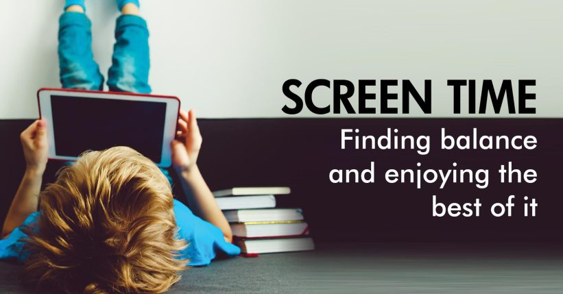 Screen Time: Finding balance and enjoying the best of it