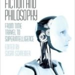 Science Fiction And Philosophy edited by Susan Schneider (book review).