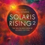 Solaris Rising 2: The New Solaris Book Of Science Fiction edited by Ian Whates (book review).