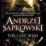 The Last Wish by Andrzej Sapkowski (book review).