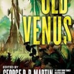 Old Venus edited by George R.R. Martin and Gardner Dozois (book review).