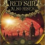 A Red Sun Also Rises by Mark Hodder (book review).
