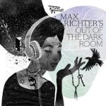 Out Of The Dark Room by Max Richter (CD review).