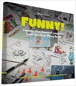 ON EACH Funny! Twenty-Five Years of Laughter from the Pixar Story Room, Foreword by John Lasseter, Introduction by Jason Katz, published by Chronicle Books.