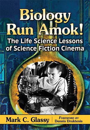 Biology Runs Amok! The Life Science Lessons Of Science Fiction Cinema by Mark C. Glassy (book review).