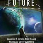 Future Science Fiction Digest # 1 by Alex Shvartsman, Mike Resnick, Lawrence M Schoen, Marina and Sergey Dyachenko, Clelia Farris, Walter Dinjos, Dantzel Cherry, Steve Kopka and Liang Ling (emag review).