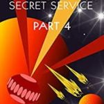 Quick-Kill and the Galactic Secret Service (Part 4) by K.J. Heritage.