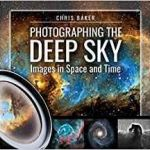 Photographing The Deep Sky: Images In Time And Space by Chris Baker (book review).