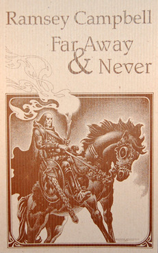 Ramsey Campbell's Far Away and Never to be reprinted by DMR Books (book news).