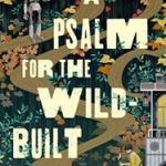 A Psalm For The Wildbuilt: A Monk And Robot Book by Becky Chambers (book review).