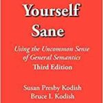 Drive Yourself Sane: Using The Uncommon Sense Of General Semantics Third Edition by Susan Presby Kodish and Bruce L. Kodish (book review).